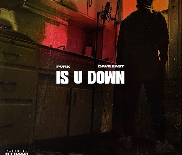 PVRX Ft. Dave East – Is U Down
