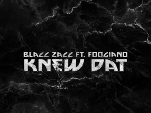 Blacc Zacc & Foogiano Flex Knowledge In 'Knew Dat'