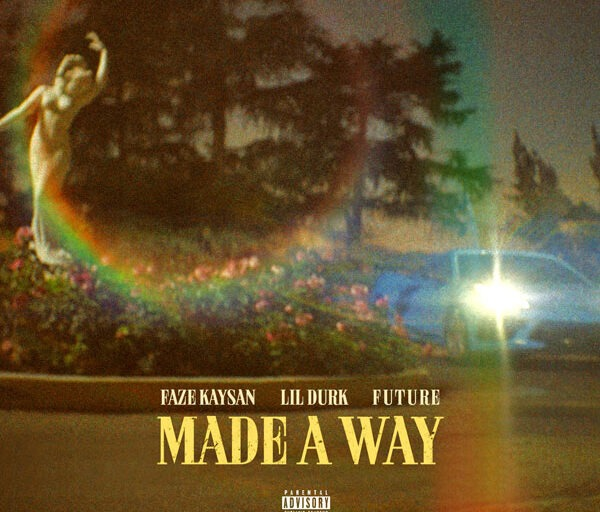 Lil Durk and Future Join FaZe Kaysan on Debut Single 'Made a Way'